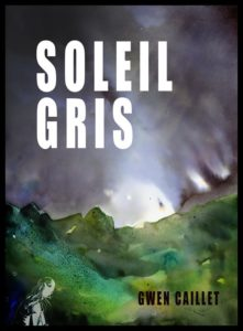 Soleil Gris couverture roman climate fiction Gwen Caillet French Sci-Fi book Under no sun novel